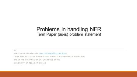 Problems in handling NFR Term Paper (as-is) problem statement BY AJAYKUMAR ASWATHAPPA CS/SE 6361 EXECUTIVE.