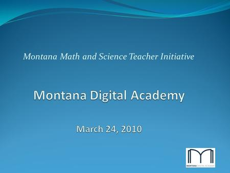 Montana Math and Science Teacher Initiative. Online Learning: National Perspective From: 2009 Keeping Pace with K-12 Online Learning Report.