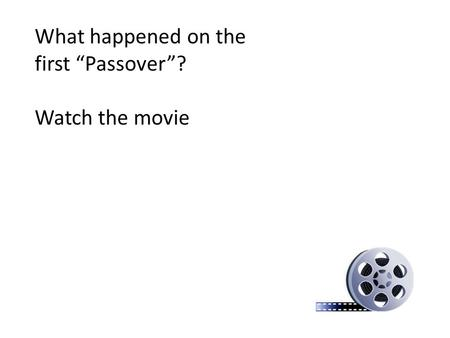"What happened on the first ""Passover""? Watch the movie."