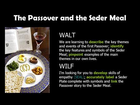 The Passover and the Seder Meal WALT We are learning to describe the key themes and events of the first Passover; identify the key features and symbols.
