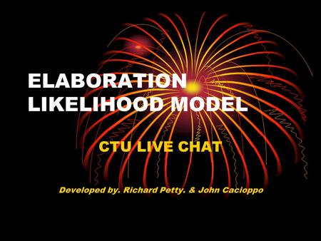 ELABORATION LIKELIHOOD MODEL CTU LIVE CHAT Developed by. Richard Petty. & John Cacioppo.