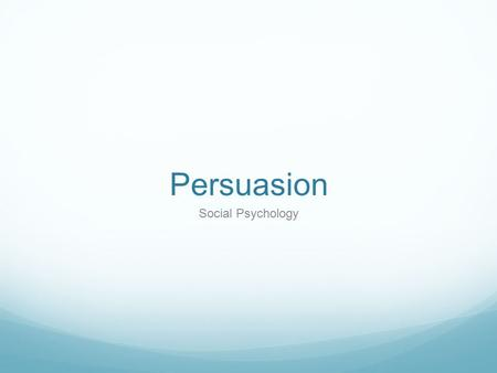 Persuasion Social Psychology. Persuasion The direct attempt to influence or change other people's attitudes.
