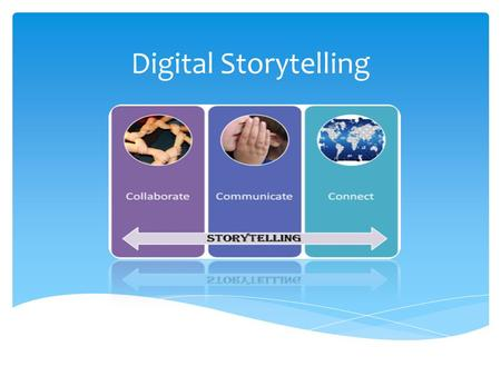 Digital Storytelling.  Web 2.0 digital storytelling tools can be used in ways that advance  thinking  decision-making  communication and  learning.