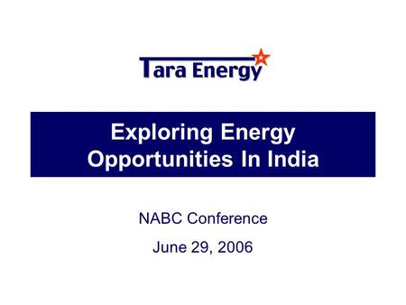 Exploring Energy Opportunities In India NABC Conference June 29, 2006.