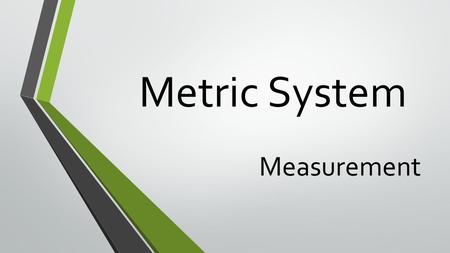 Metric System Measurement. Measurements The English system uses measurements like feet, yards, miles, and gallons. Also known as the International System.