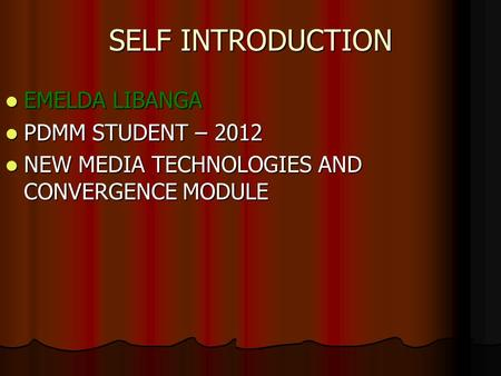SELF INTRODUCTION EMELDA LIBANGA EMELDA LIBANGA PDMM STUDENT – 2012 PDMM STUDENT – 2012 NEW MEDIA TECHNOLOGIES AND CONVERGENCE MODULE NEW MEDIA TECHNOLOGIES.