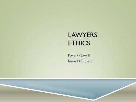 LAWYERS ETHICS Poverty Law II Irene M. Opsahl. APPLICABLE PROFESSIONAL RULES  Minnesota Rules of Professional Conduct 