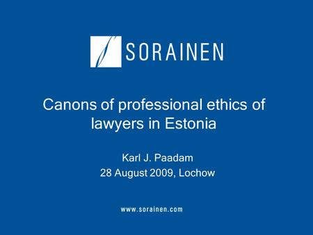 Canons of professional ethics of lawyers in Estonia Karl J. Paadam 28 August 2009, Lochow.