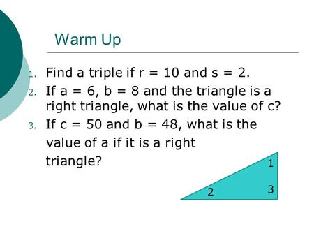 Warm Up Find a triple if r = 10 and s = 2.