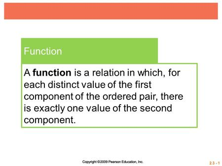 Function A function is a relation in which, for each distinct value of the first component of the ordered pair, there is exactly one value of the second.