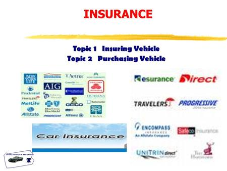T-19.0 Driving Through A New Century Topic 1 Insuring Vehicle Topic 2 Purchasing Vehicle INSURANCE.