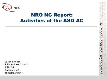 NRO NC Report: Activities of the ASO AC Jason Schiller ASO Address Council ARIN 34 Baltimore MD 10 October 2014.