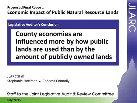 July 2015 Proposed Final Report: Economic Impact of Public Natural Resource Lands JLARC Staff Stephanie Hoffman Rebecca Connolly Legislative Auditor's.