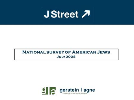National survey of American Jews July 2008. Figure 1 J Street National Survey of American Jews Key Findings Major gap between attitudes of American Jews.