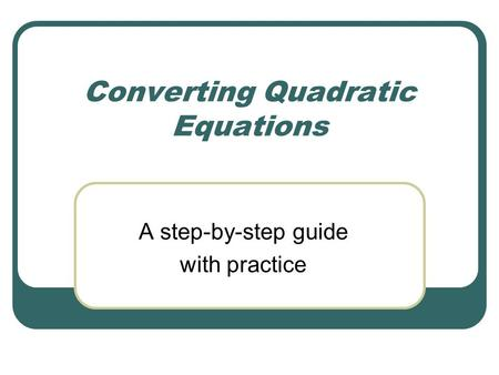 Converting Quadratic Equations A step-by-step guide with practice.