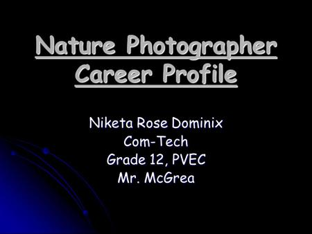 Nature Photographer Career Profile Niketa Rose Dominix Com-Tech Grade 12, PVEC Mr. McGrea.