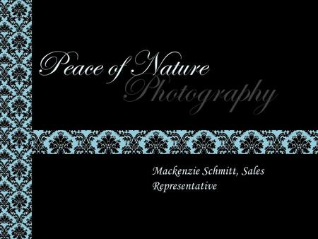 Photography Peace of Nature Mackenzie Schmitt, Sales Representative.