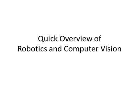 Quick Overview of Robotics and Computer Vision. Computer Vision Agent Environment camera Light ?