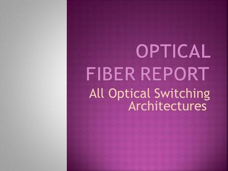 All Optical Switching Architectures. Introduction Optical switches are necessary for achieving reliable, fast and flexible modular communication means.