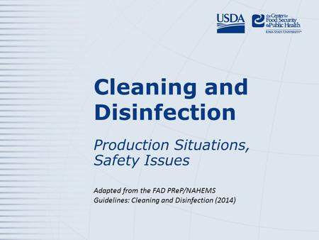 Cleaning and Disinfection Production Situations, Safety Issues Adapted from the FAD PReP/NAHEMS Guidelines: Cleaning and Disinfection (2014 )