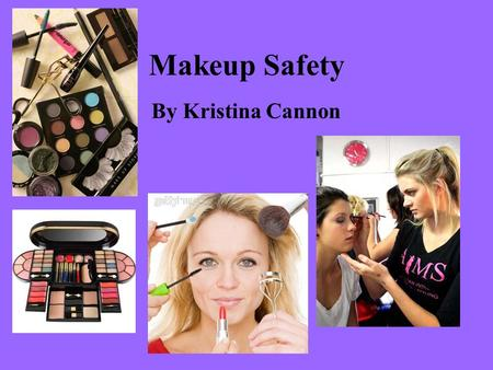 Makeup Safety By Kristina Cannon. Introduction Makeup Safety is important and is an essential element in the theatre. It lights up the actor's faces.