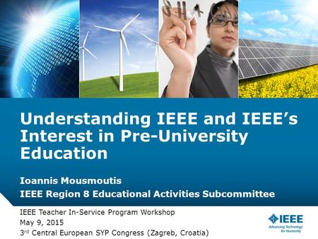 12-CRS-0106 REVISED 8 FEB 2013 Ioannis Mousmoutis IEEE Region 8 Educational Activities Subcommittee IEEE Teacher In-Service Program Workshop May 9, 2015.