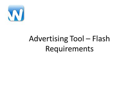 Advertising Tool – Flash Requirements. Overall Requirements Develop a Flash application (Client and Server side) that combines and serves images on a.