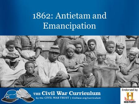 "1862: Antietam and Emancipation. Antietam & Emancipation Activity Pick up a post-it note and answer the following question: What does ""emancipation"" mean?"