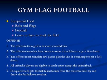 GYM FLAG FOOTBALL Equipment Used Equipment Used Belts and Flags Belts and Flags Football Football Cones or lines to mark the field Cones or lines to mark.