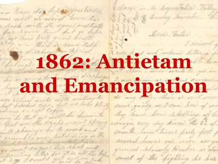 "1862: Antietam and Emancipation. Antietam & Emancipation On your notes worksheet, answer the following question: What does ""emancipation"" mean?"