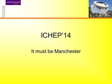 ICHEP'14 It must be Manchester. Particle Physics - Past Rutherford split the atom Rochester and Butler discovered the Strange Particles.