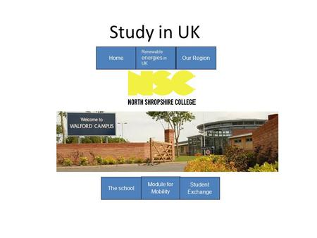 Study in UK Home Renewable energies in UK Our Region The school Module for Mobility Student Exchange.