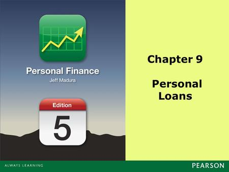 Chapter 9 Personal Loans. Copyright ©2014 Pearson Education, Inc. All rights reserved.9-2 Chapter Objectives Introduce personal loans Outline the types.