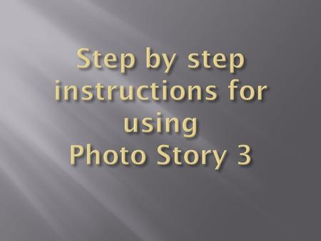 First create a folder with your pictures/ images needed to create the story Then open Photostory 3. Click on begin a new story and click next.