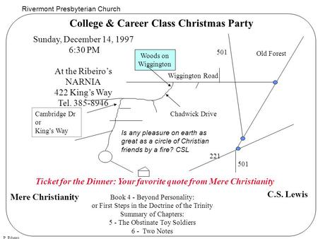 Rivermont Presbyterian Church P. Ribeiro College & Career Class Christmas Party Sunday, December 14, 1997 6:30 PM At the Ribeiro's NARNIA 422 King's Way.