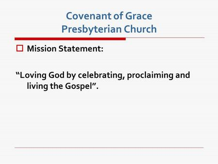"Covenant of Grace Presbyterian Church  Mission Statement: ""Loving God by celebrating, proclaiming and living the Gospel""."