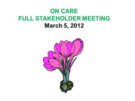 "ON CARE FULL STAKEHOLDER MEETING March 5, 2012. UPDATES 1.Families Together NYS Legislative Awareness Day 2. Media Unit presentations of ""Severely Normal"""