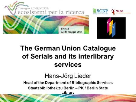 The German Union Catalogue of Serials and its interlibrary services Hans-Jörg Lieder Head of the Department of Bibliographic Services Staatsbibliothek.
