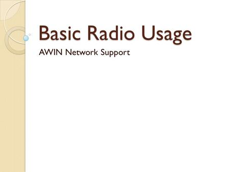 Basic Radio Usage AWIN Network Support. Table of Contents What is AWIN? What is P25? What are Radios? Why are Radios Important? Basic Radio Terminology.