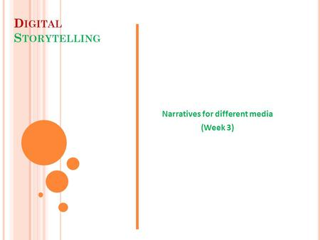 D IGITAL S TORYTELLING Narratives for different media (Week 3)
