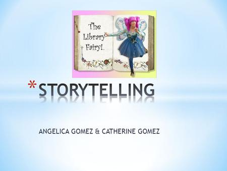 ANGELICA GOMEZ & CATHERINE GOMEZ. Is the conveying of events in words, images and sounds, often by improvisation or embellishment. Stories or narratives.