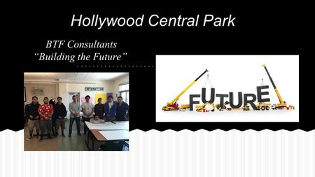 "Hollywood Central Park BTF Consultants ""Building the Future"""