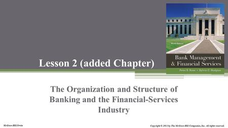 McGraw-Hill/Irwin Copyright © 2013 by The McGraw-Hill Companies, Inc. All rights reserved. Lesson 2 (added Chapter) The Organization and Structure of Banking.