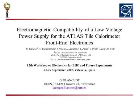 Electromagnetic Compatibility of a Low Voltage Power Supply for the ATLAS Tile Calorimeter Front-End Electronics G. BLANCHOT CERN, CH-1211 Geneva.