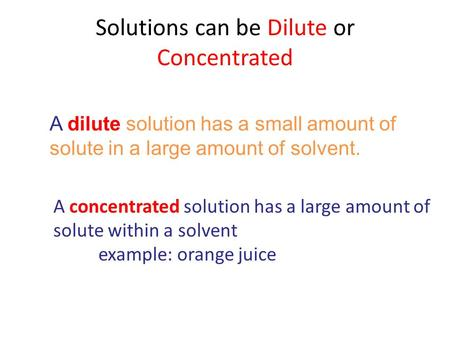 Solutions can be Dilute or Concentrated