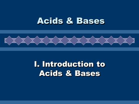I. Introduction to Acids & Bases Acids & Bases. A. Properties  electrolytes  turn litmus red  sour taste  react with metals to form H 2 gas  slippery.