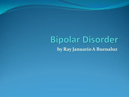 By Ray Januario A Buenaluz. Bipolar disorder (also known as manic depression) causes serious shifts in mood, energy, thinking, and behavior- from the.