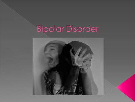 Bipolar disorder (BD) is a psychological disorder that is characterized by episodes if depression alternating with episodes of mania. During a depressive.