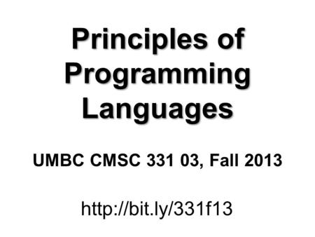 Principles of Programming Languages UMBC CMSC 331 03, Fall 2013