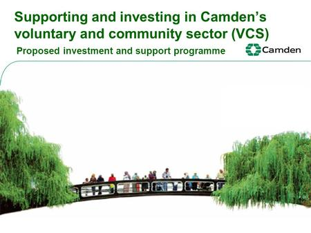 Supporting and investing in Camden's voluntary and community sector (VCS) Proposed investment and support programme.